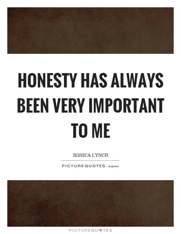 Honesty has always been very important to me Picture Quote #1
