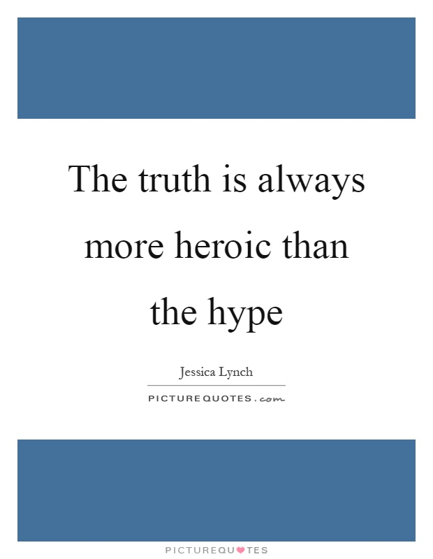The truth is always more heroic than the hype Picture Quote #1