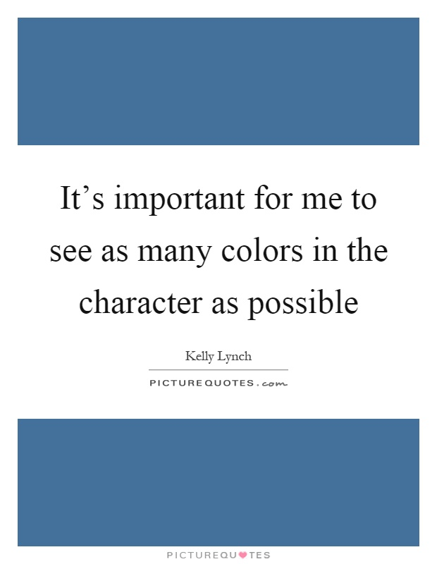 It's important for me to see as many colors in the character as possible Picture Quote #1