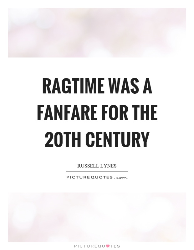 Ragtime was a fanfare for the 20th century Picture Quote #1