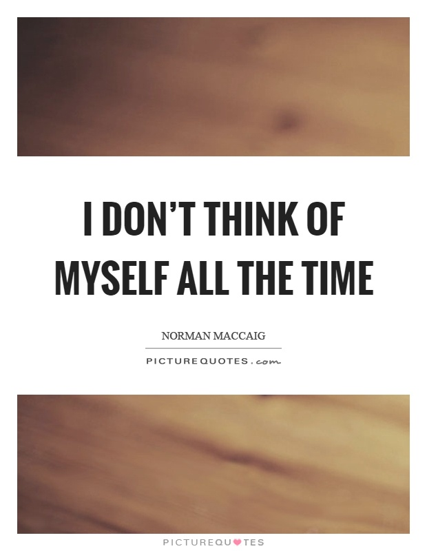 I don't think of myself all the time Picture Quote #1