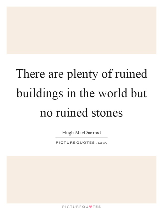 There are plenty of ruined buildings in the world but no ruined stones Picture Quote #1