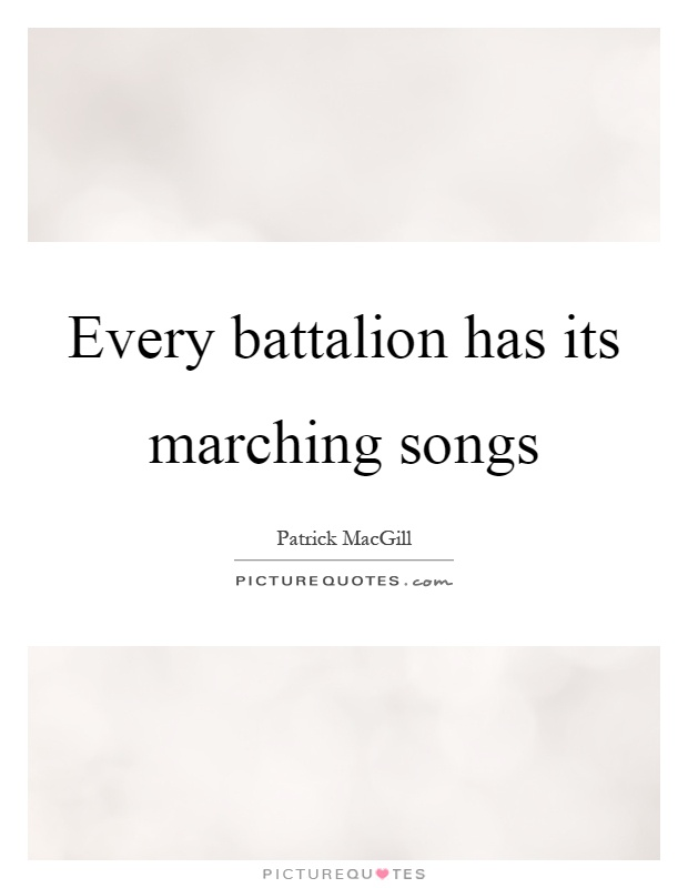 Every battalion has its marching songs Picture Quote #1