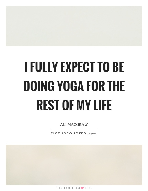 I fully expect to be doing yoga for the rest of my life Picture Quote #1