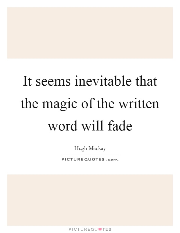 It seems inevitable that the magic of the written word will fade Picture Quote #1