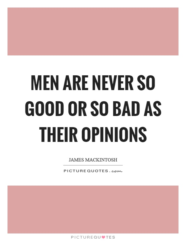 Men are never so good or so bad as their opinions Picture Quote #1