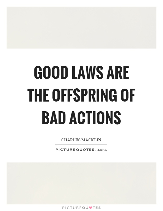 Good laws are the offspring of bad actions Picture Quote #1