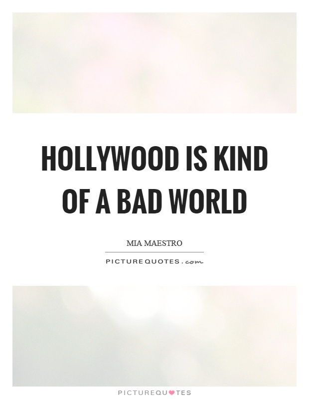 Hollywood is kind of a bad world Picture Quote #1