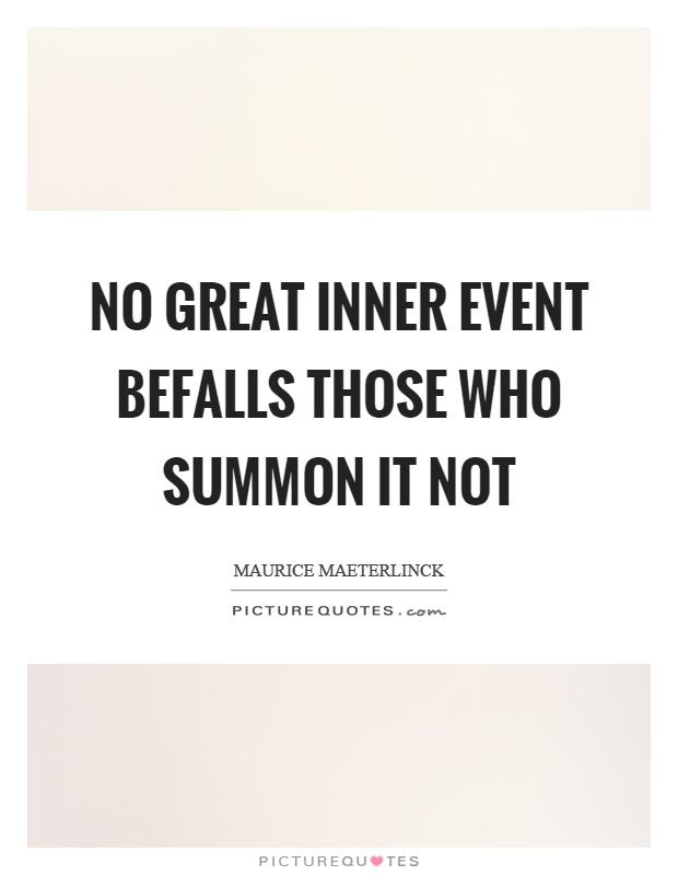 No great inner event befalls those who summon it not Picture Quote #1
