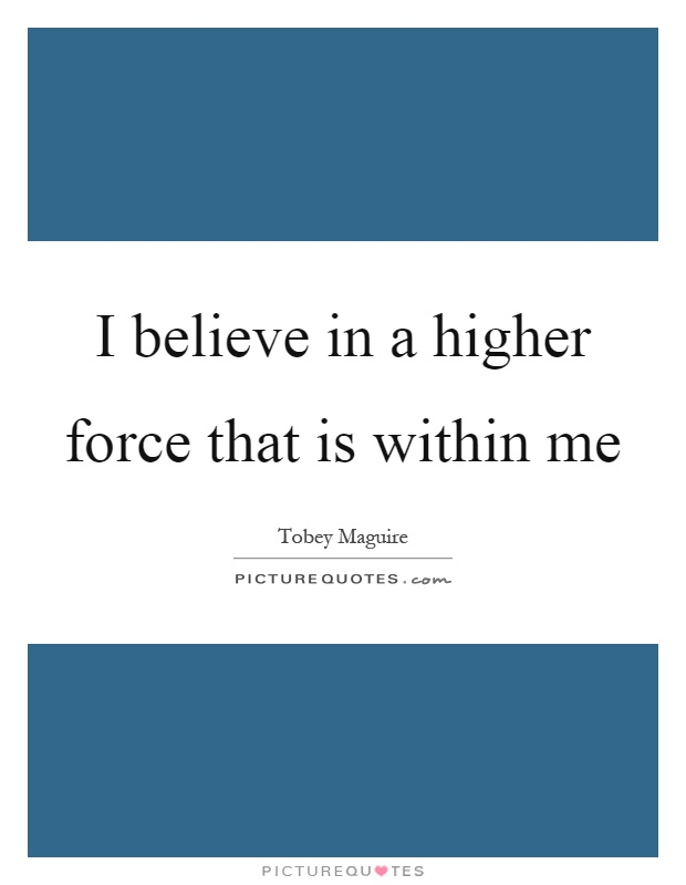 I believe in a higher force that is within me Picture Quote #1