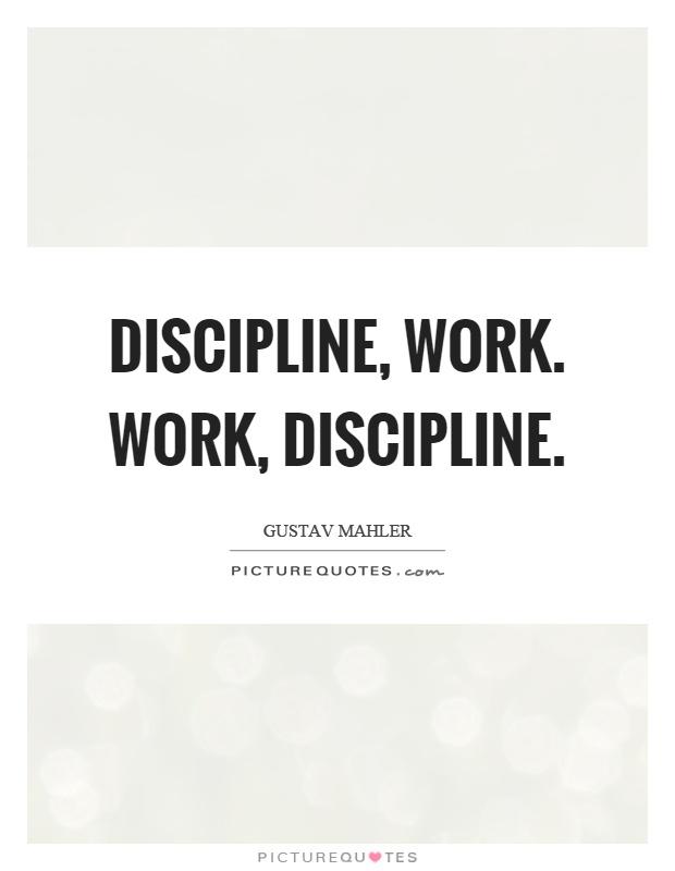 Discipline, work. Work, discipline Picture Quote #1