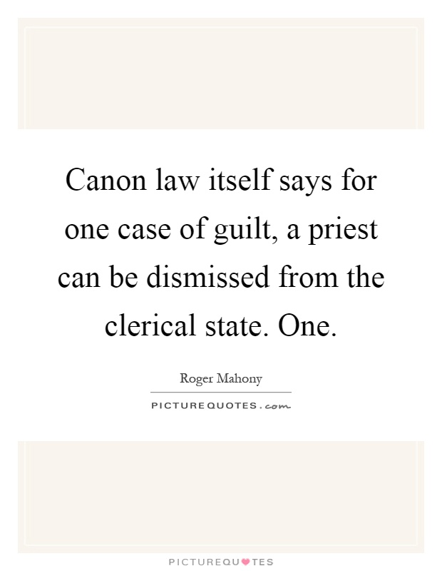 Canon law itself says for one case of guilt, a priest can be dismissed from the clerical state. One Picture Quote #1