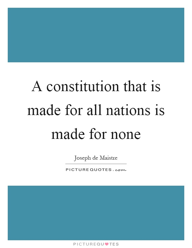 A constitution that is made for all nations is made for none Picture Quote #1