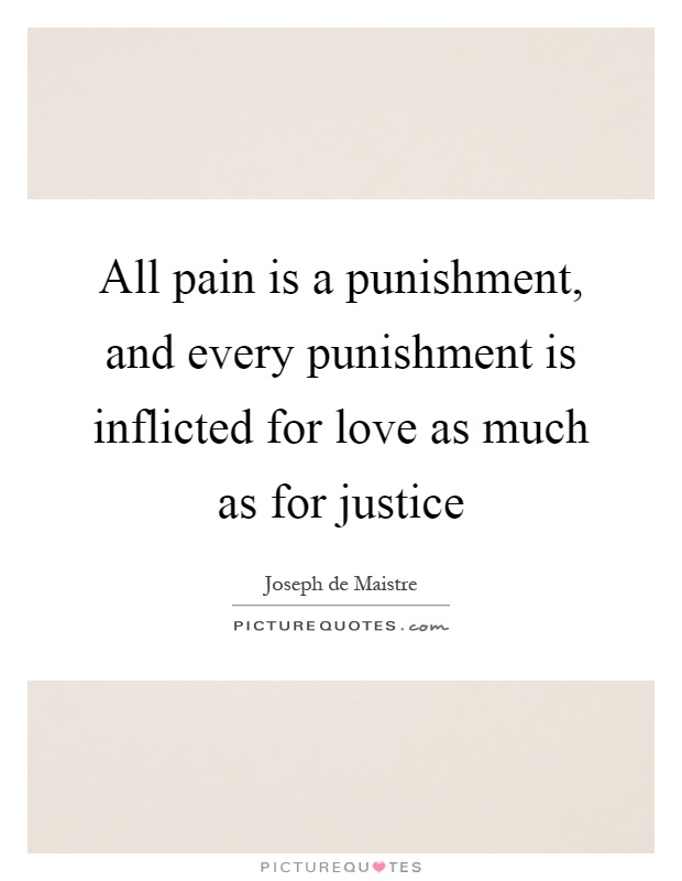 All pain is a punishment, and every punishment is inflicted for love as much as for justice Picture Quote #1