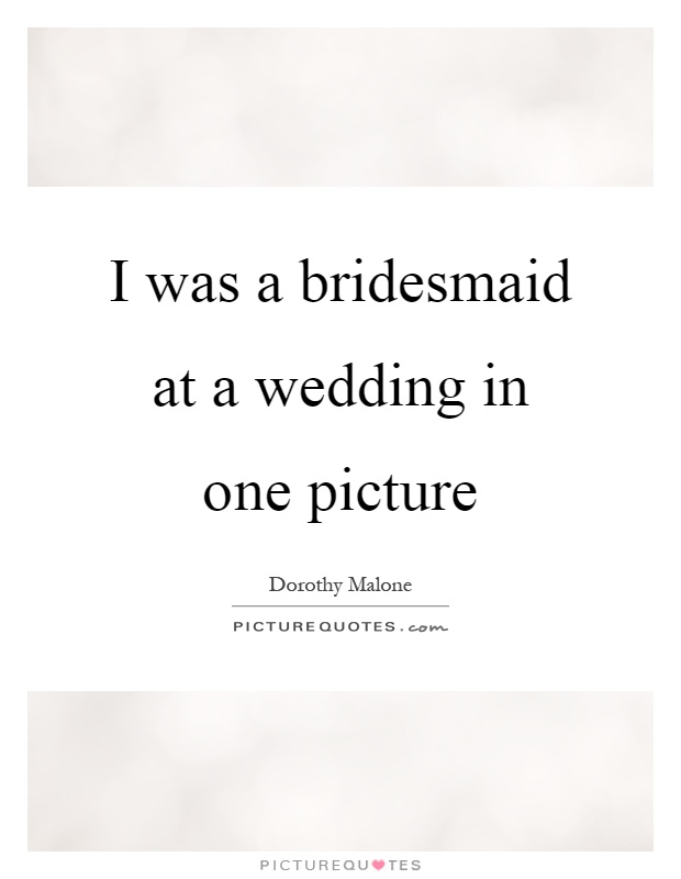 I was a bridesmaid at a wedding in one picture Picture Quote #1