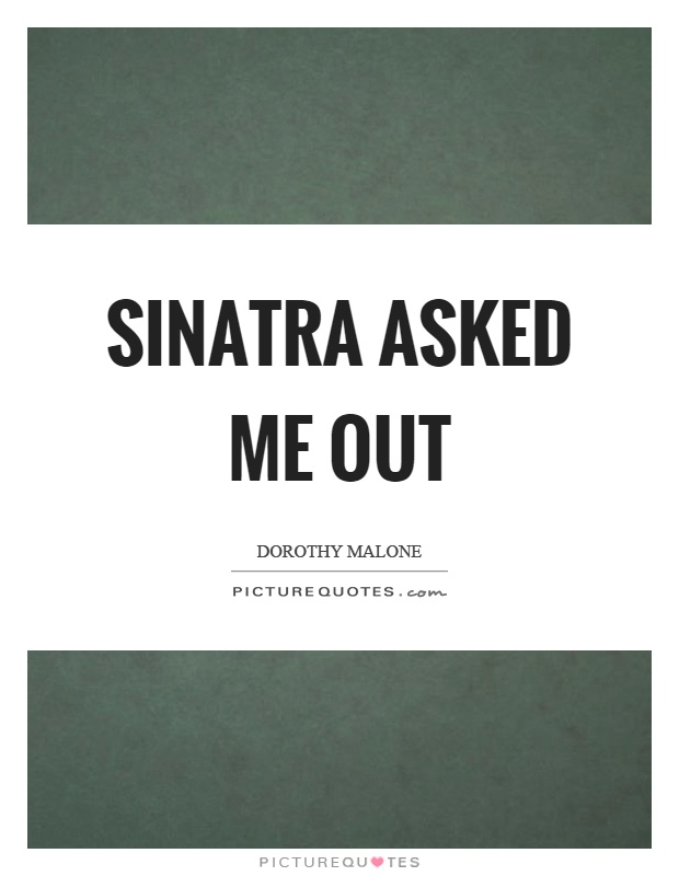 Sinatra asked me out Picture Quote #1
