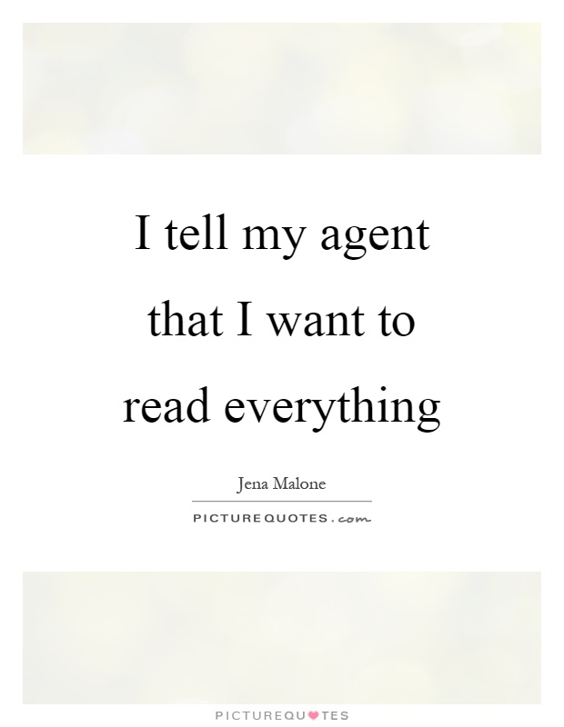 I tell my agent that I want to read everything Picture Quote #1