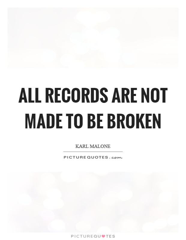 All records are not made to be broken Picture Quote #1