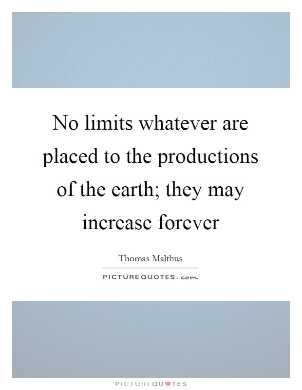 No limits whatever are placed to the productions of the earth; they may increase forever Picture Quote #1