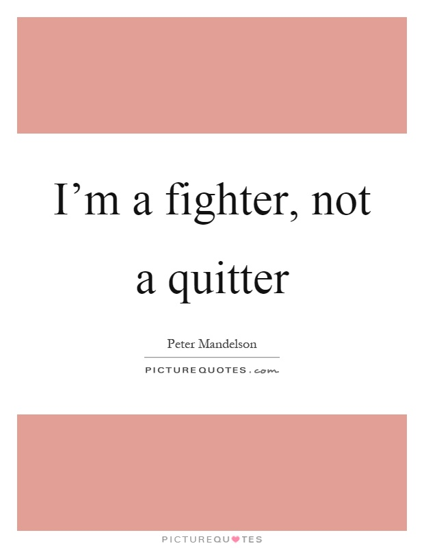 I'm a fighter, not a quitter Picture Quote #1