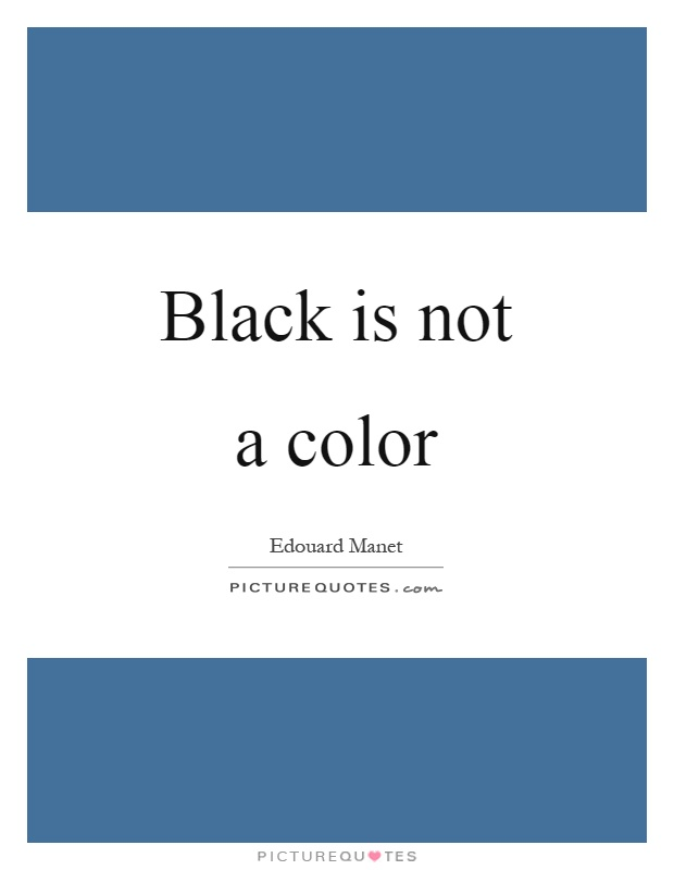 Black is not a color Picture Quote #1