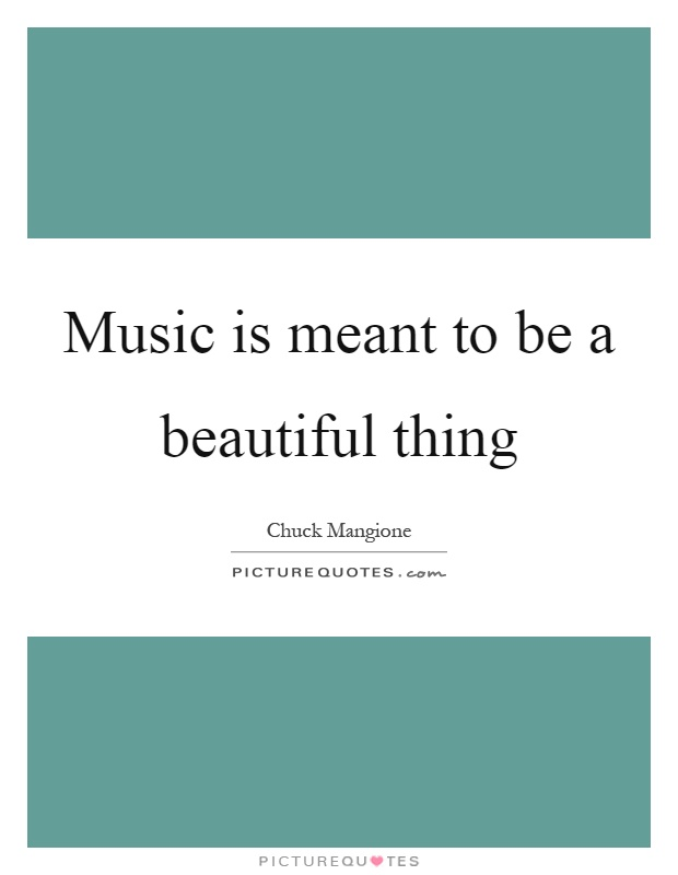 Music is meant to be a beautiful thing Picture Quote #1