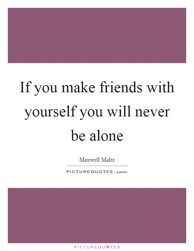 If you make friends with yourself you will never be alone Picture Quote #1