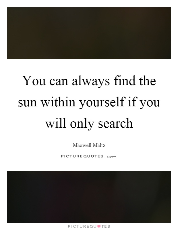 You can always find the sun within yourself if you will only search Picture Quote #1