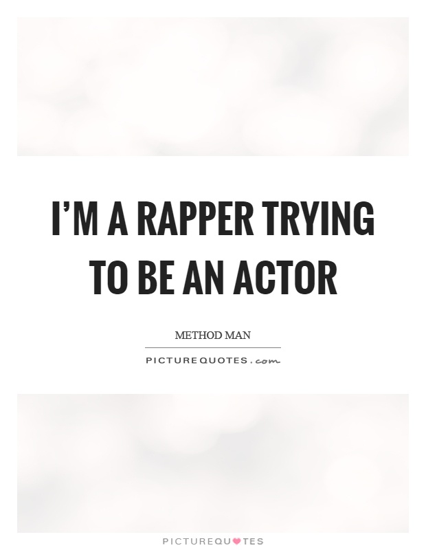 I'm a rapper trying to be an actor Picture Quote #1