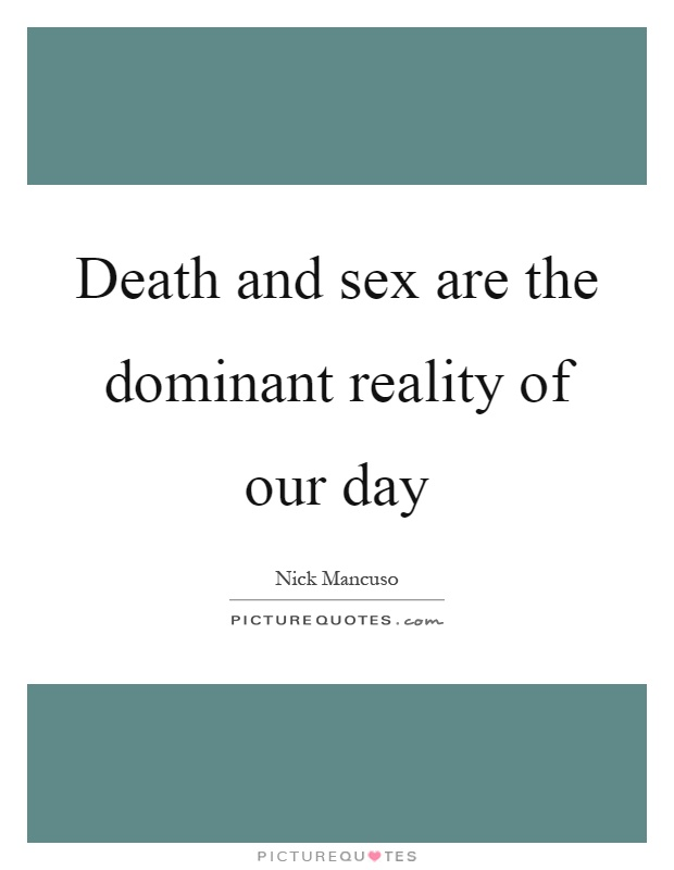 Death and sex are the dominant reality of our day Picture Quote #1