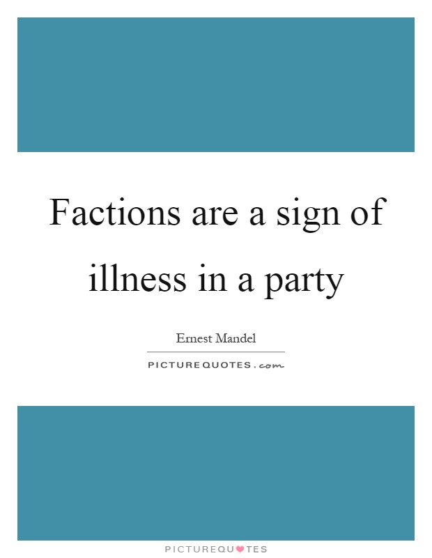 Factions are a sign of illness in a party Picture Quote #1