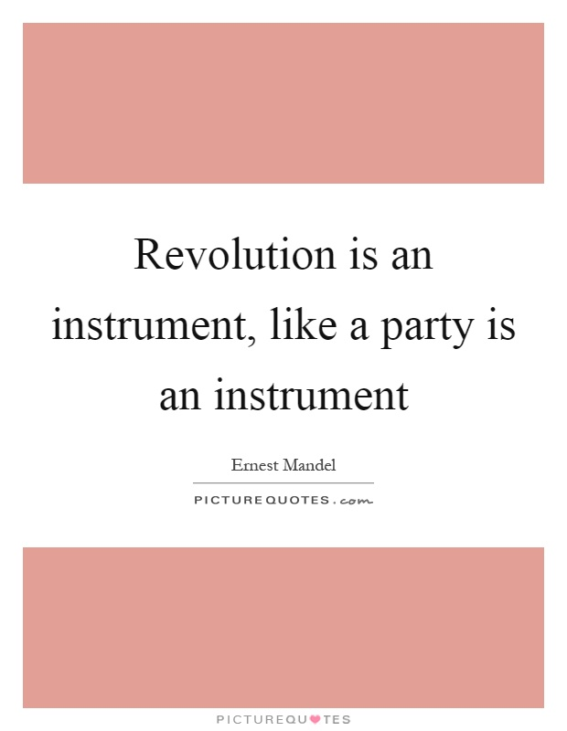 Revolution is an instrument, like a party is an instrument Picture Quote #1