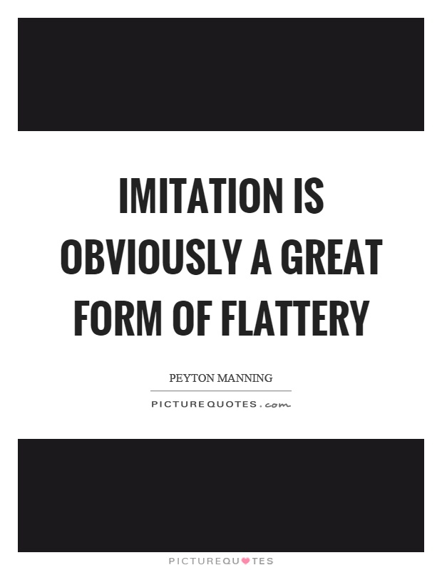 Imitation is obviously a great form of flattery | Picture ...
