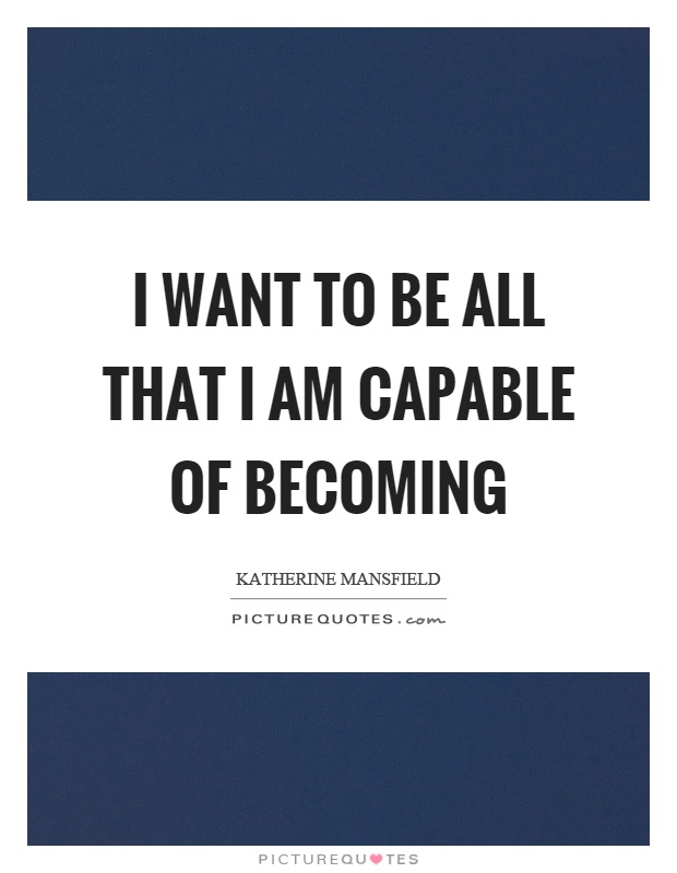 I want to be all that I am capable of becoming Picture Quote #1