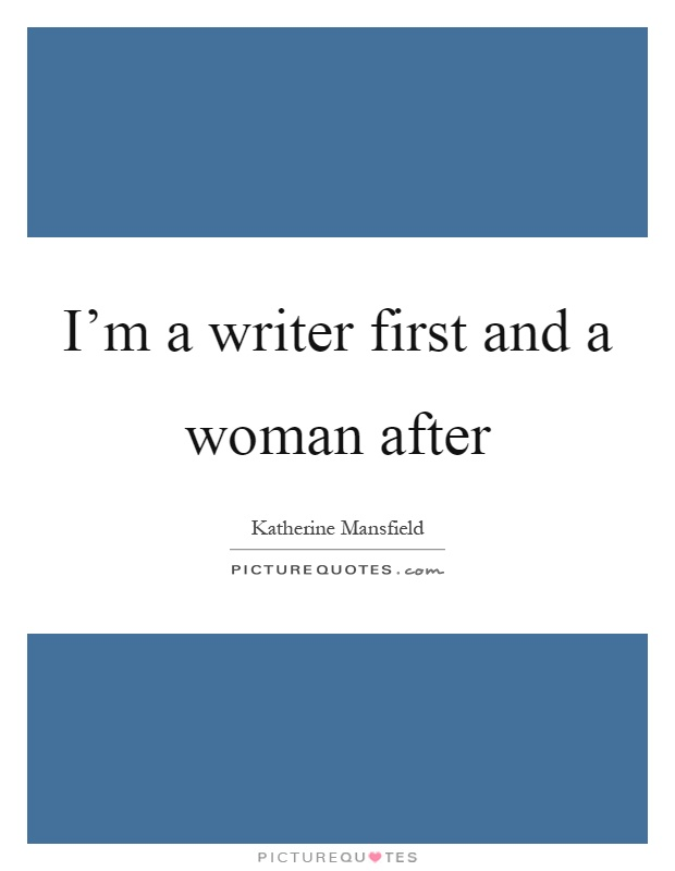 I'm a writer first and a woman after Picture Quote #1