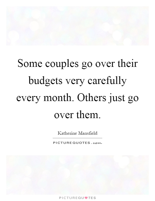 Some couples go over their budgets very carefully every month. Others just go over them Picture Quote #1
