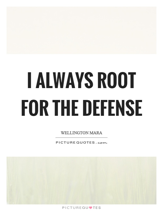 I always root for the defense Picture Quote #1