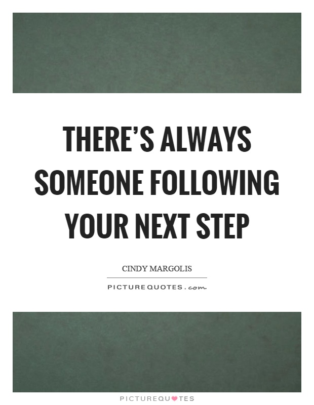 There's always someone following your next step Picture Quote #1