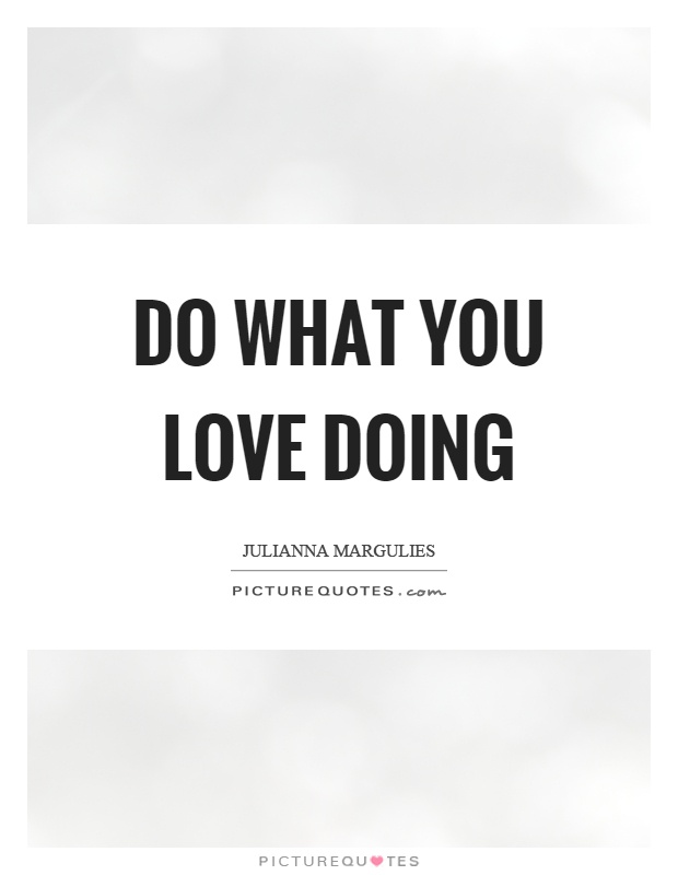 Do what you love doing Picture Quote #1