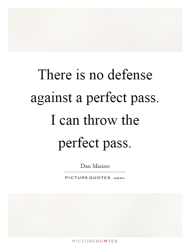 There is no defense against a perfect pass. I can throw the perfect pass Picture Quote #1
