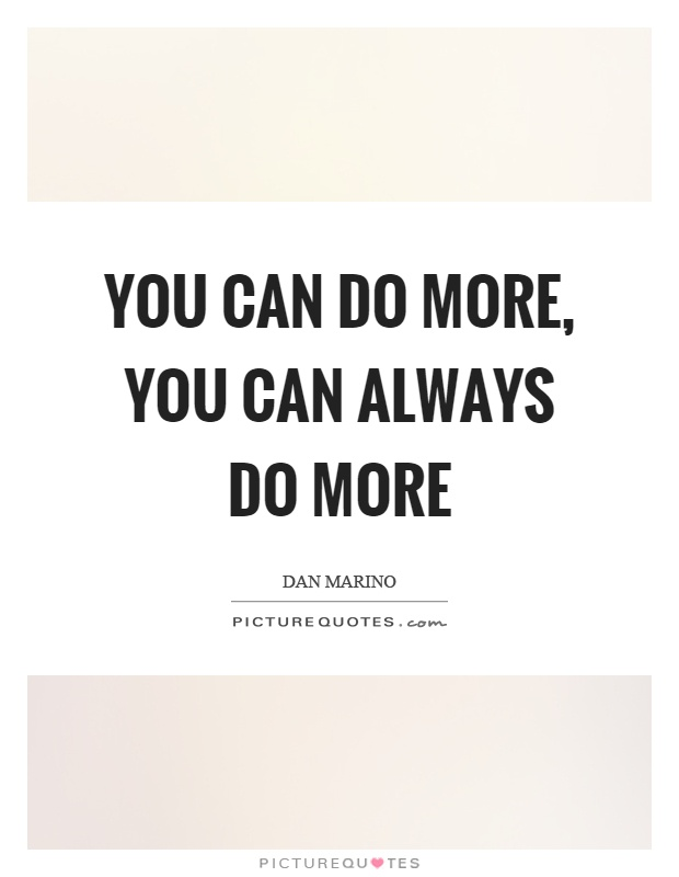 You can do more, you can always do more Picture Quote #1