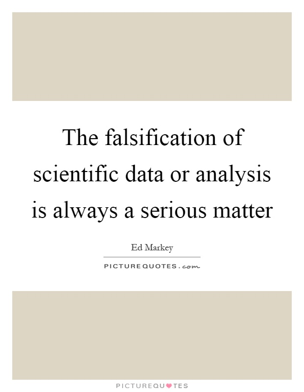 The falsification of scientific data or analysis is always a serious matter Picture Quote #1