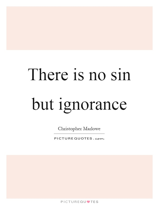 There is no sin but ignorance Picture Quote #1