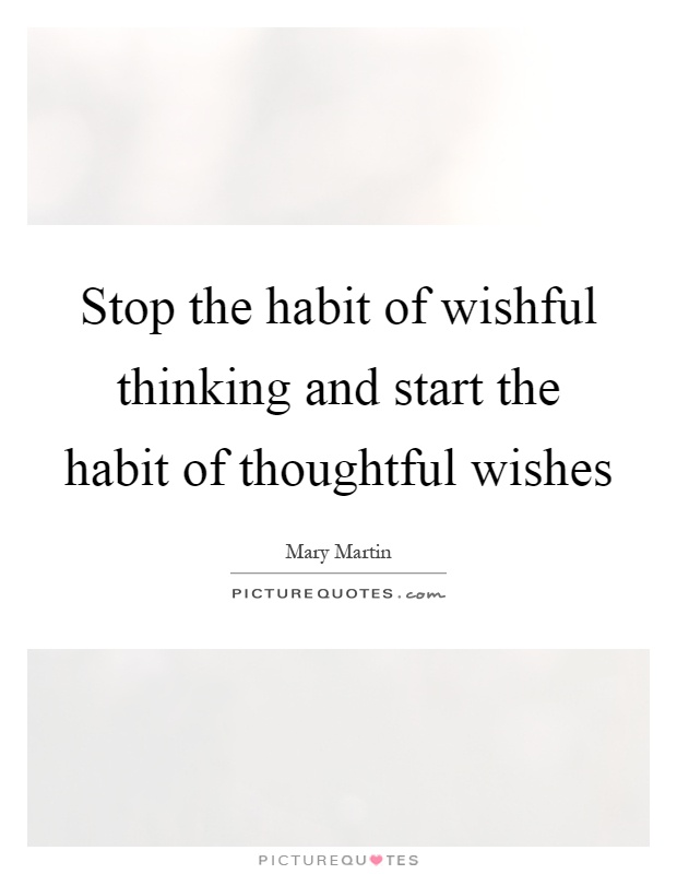 Stop the habit of wishful thinking and start the habit of thoughtful wishes Picture Quote #1