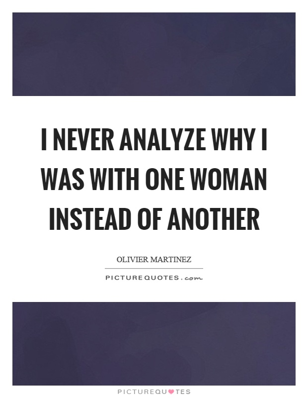 I never analyze why I was with one woman instead of another Picture Quote #1