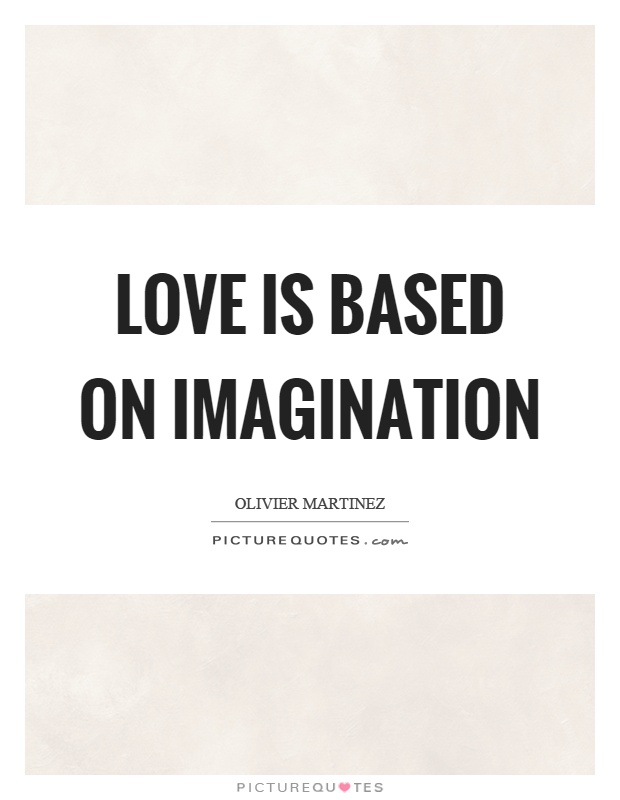 Love is based on imagination Picture Quote #1