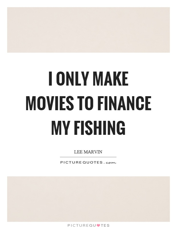 I only make movies to finance my fishing Picture Quote #1