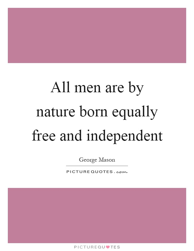 all men are born free If all men are born free, how is it that all women are born slaves by mary astell from life quotes and sayings from my collection of quotes about life.