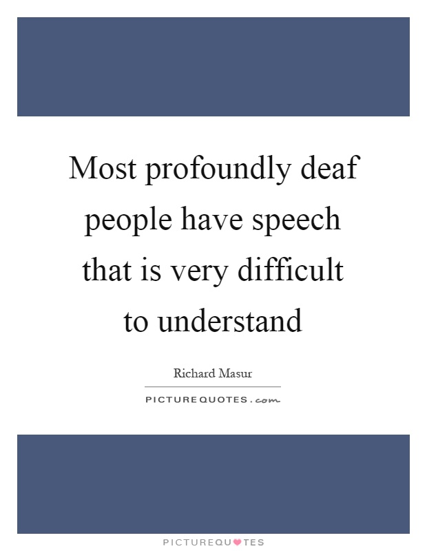 Most profoundly deaf people have speech that is very difficult to understand Picture Quote #1