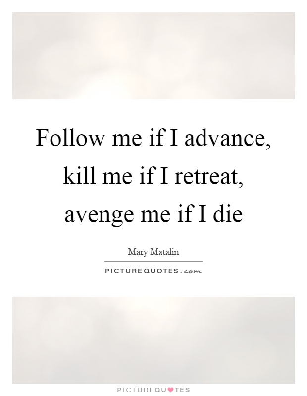 Follow me if I advance, kill me if I retreat, avenge me if I die Picture Quote #1